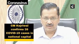 CM Kejriwal confirms 39 COVID-19 cases in national capital