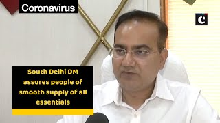 South Delhi DM assures people of smooth supply of all essentials