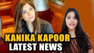 Kanika Kapoor LATEST NEWS After Detecting Covid-19 Positive