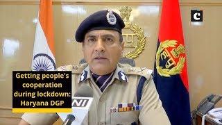 Getting people's cooperation during lockdown: Haryana DGP