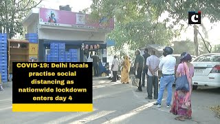 COVID-19: Delhi locals practise social distancing as nationwide lockdown enters day 4