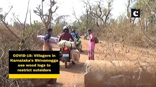 COVID-19: Villagers in Karnataka's Shivamogga use wood logs to restrict outsiders