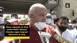 'Have capacity to feed entire Delhi': Manish Sisodia urges migrant labourers to stay