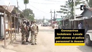 Coronavirus lockdown: Locals pelt stones at police personnel in Assam