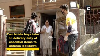 Two Noida boys take on delivery duty of essential items to enforce lockdown