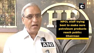 HPCL staff trying best to make sure petroleum products reach public: Chairman