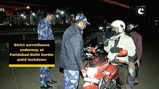 Strict surveillance underway at Faridabad-Delhi border amid lockdown