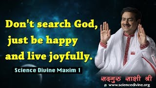 Don't search God, just be happy and live joyfully I Science Divine Maxim 1 I
