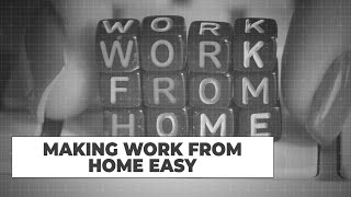 7 tips to make work from home easy