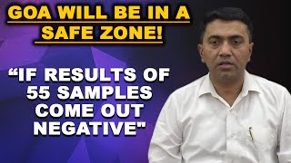 """GOA WILL BE IN SAFE ZONE IF RESULTS OF 55 SAMPLES COME OUT NEGATIVE"""