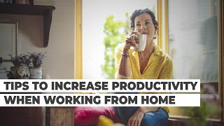 Tips To Increase Productivity When Working From Home