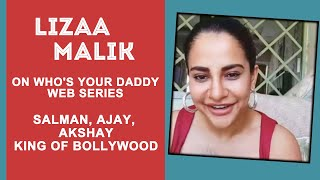 Lizaa Malik On Who's Your Daddy WEB SERIES | Salman Khan | Ajay Devgn | Akshay Kumar | Divya Solgama