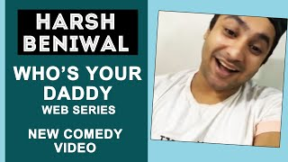 Harsh Beniwal Exclusive Interview | WHO'S YOUR DADDY? Web series | NEW Comedy Video