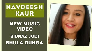 Navdeesh Kaur Exclusive Interview | SIDNAZ Jodi | Bhula Dunga | New Music Video