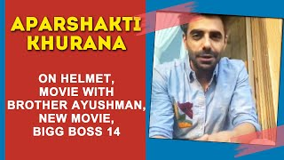 Aparshakti Khurrna Exclusive Interview | HELMET, Movie With Brother Ayushman