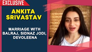 Ankita Srivastav Exclusive Reaction On Marriage With Balraj, SidNaz CUTE Jodi, Devoleena
