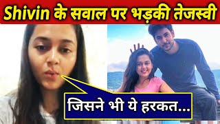 Tejaswwi ANGRY Reaction When Asked About Dating Shivin; Here's What She Said | Exclusive