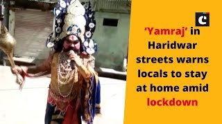'Yamraj' in Haridwar streets warns locals to stay at home amid lockdown|Haridwar News | Catch News