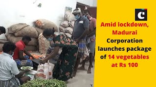 Amid lockdown, Madurai Corporation launches package of 14 vegetables at Rs 100 | Catch News