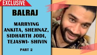 Balraj Exclusive Chit Chat | Tejaswwi And Shivin LOVE Affair, Shehnaz-Sidharth Jodi