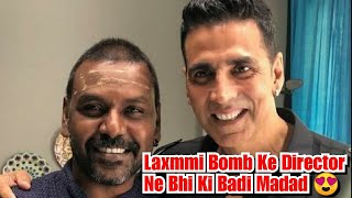 Akshay Kumar Ke Baad Laxmmi B@mb Ke Director Raghawa Lawrence Ne Ki Madad