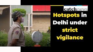 Hotspots in Delhi under strict vigilance | Delhi News | Amid Coronavirus News | Catch News