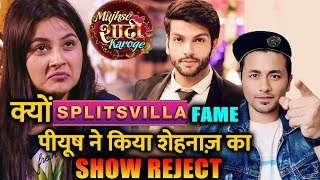 Splitsvilla Fame Piyush Reveals Why He Rejected Being Shehnaaz Gill's Suitor In Mujhse Shaadi Karoge