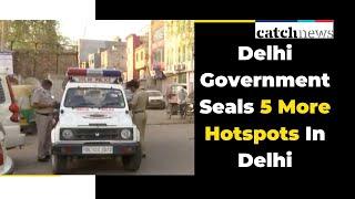 COVID-19: Delhi Government Seals 5 More Hotspots In Delhi |  Delhi News | Catch News