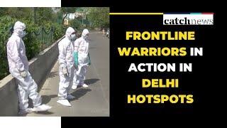 Frontline Warriors In Action In Delhi Hotspots | Delhi News | Catch News