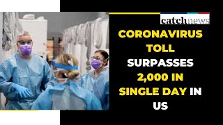 Coronavirus Toll Surpasses 2,000 In Single Day In US | US News | Catch News