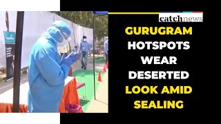 Gurugram Hotspots Wear Deserted Look Amid Sealing | Gurugram News | Catch News