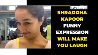 Shraddha Kapoor Funny Expression Will Make You Laugh | Bollywood News |  Catch News