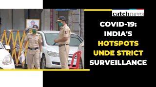 COVID-19: India's Hotspots Under Strict Surveillance  | Catch News