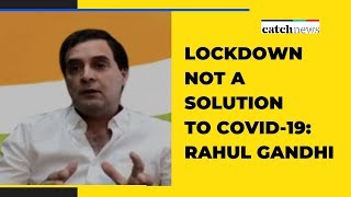 Lockdown Not A Solution To COVID-19: Rahul Gandhi | Latest News | Catch News