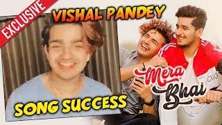 Vishal Pandey FIRST Reaction On MERA BHAI Song Success |  Bhavin Bhanushali