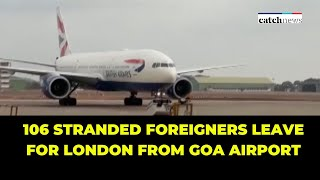 COVID-19: 106 Foreign Nationals Stranded In Goa Leave For London   Latest English News   Catch News