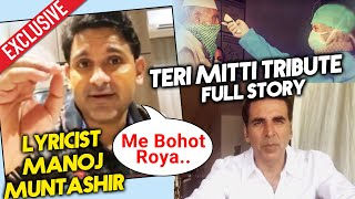 TERI MITTI TRIBUTE Lyrics Writer Manoj Muntashir SHOCKING Story Behind The Song | Akshay Kumar