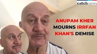 Anupam Kher Mourns Irrfan Khan's Demise | Irrfan Khan Death News English | Latest News | Catch News