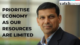 Prioritise Economy As Our Resources Are Limited: Raghuram Rajan | Catch  News