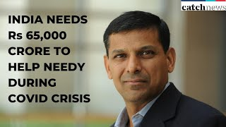 India Needs Rs 65,000 Crore to Help Needy During COVID Crisis: Raghuram Rajan | Catch News