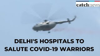 IAF Choppers Shower Flower Petals On Delhi's Hospitals To Salute COVID-19 Warriors | Catch News