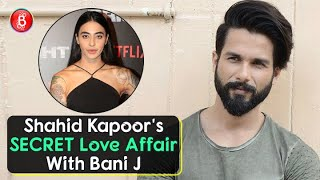 Shahid Kapoor Had A SECRET Love Affair With Bani J?