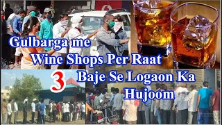 Gulbarga Me Wine Shops Per Raat 3 Baje Se Logaon Ka Hujoom A.Tv News 4-5-2020