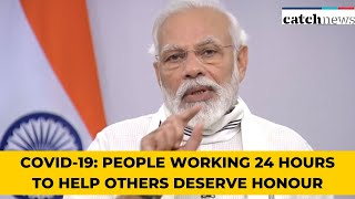 COVID-19: People Working 24 Hours to Help Others Deserve Honour And Appreciation, Says PM Modi
