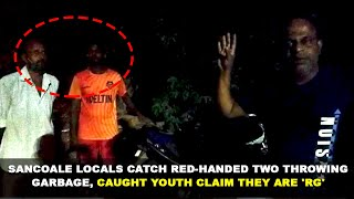 WATCH: Sancoale Locals Catch Red-Handed Two Throwing Garbage, Caught Youth Claim They Are 'RG'