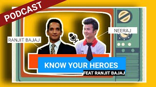 Know your Heroes || Ft Ranjit Bajaj || Podcast