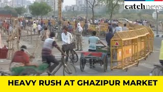 Lockdown 3.0: Heavy Rush At Ghazipur Market | Latest News In English | Catch News