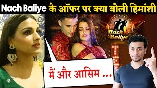 Himanshi Khurana Reaction On Nach Baliye 10 Offer With Asim Riaz