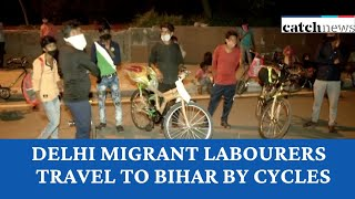 Migrant Labourers In Delhi Plan To Travel To Bihar By Cycles | Latest News In English | Catch News