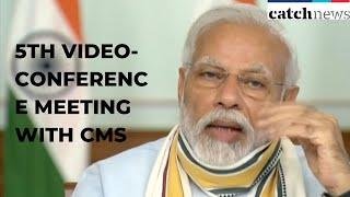 PM Modi Chairs 5th Video-Conference Meeting With CMs On COVID-19 Situation   Catch News